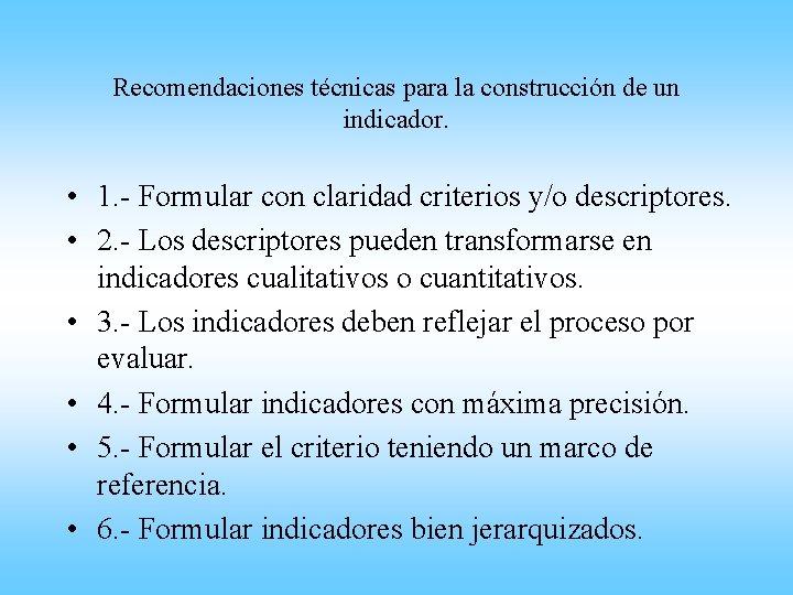 Recomendaciones técnicas para la construcción de un indicador. • 1. - Formular con claridad