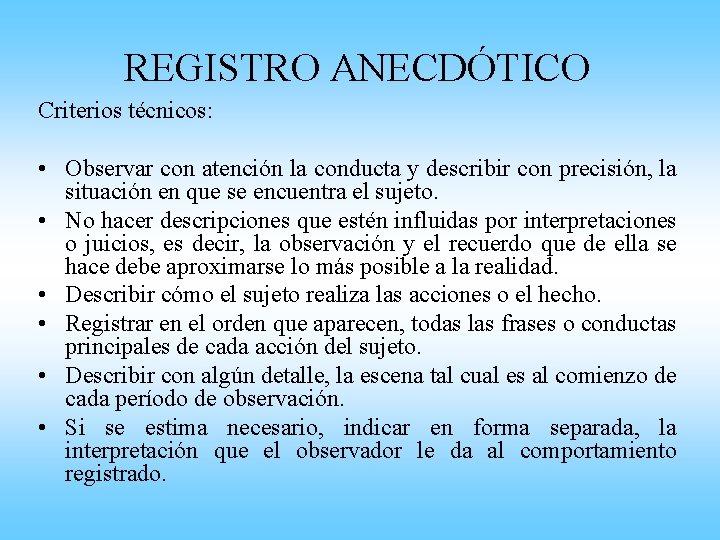 REGISTRO ANECDÓTICO Criterios técnicos: • Observar con atención la conducta y describir con precisión,