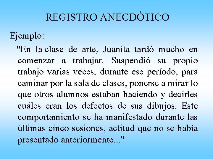 """REGISTRO ANECDÓTICO Ejemplo: """"En la clase de arte, Juanita tardó mucho en comenzar a"""