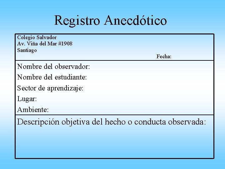 Registro Anecdótico Colegio Salvador Av. Viña del Mar #1908 Santiago Fecha: Nombre del observador: