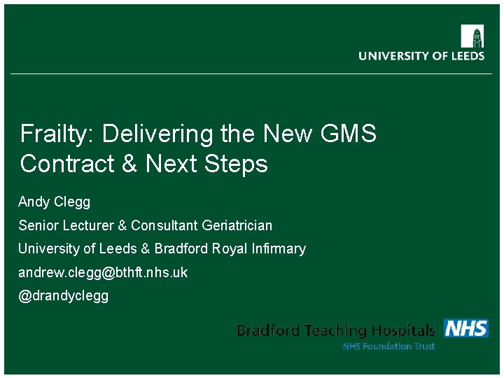 Frailty: Delivering the New GMS Contract & Next Steps Andy Clegg Senior Lecturer &
