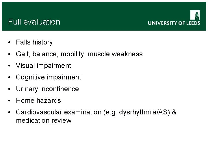 Full evaluation • Falls history • Gait, balance, mobility, muscle weakness • Visual impairment