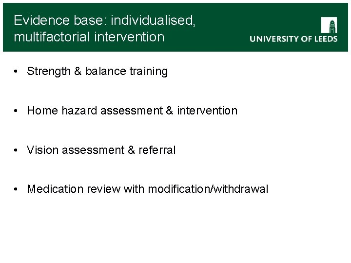 Evidence base: individualised, multifactorial intervention • Strength & balance training • Home hazard assessment