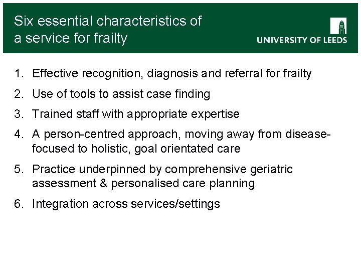 Six essential characteristics of a service for frailty 1. Effective recognition, diagnosis and referral
