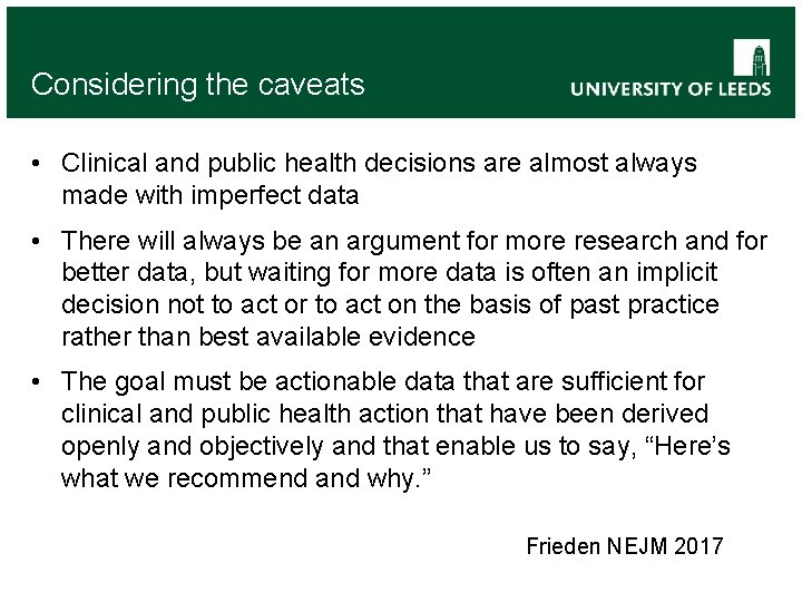 Considering the caveats • Clinical and public health decisions are almost always made with