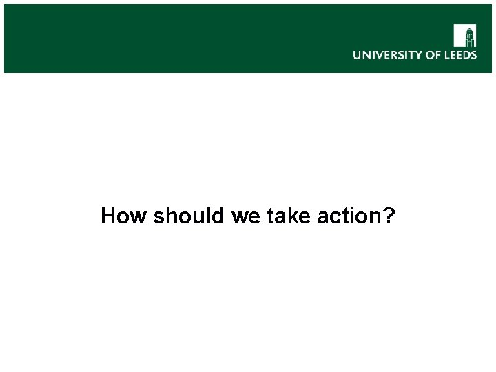 How should we take action?