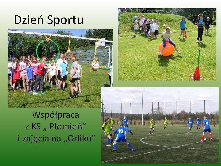 """Dzień Sportu Współpraca z KS """" Płomień"""" i zajęcia na """"Orliku"""""""