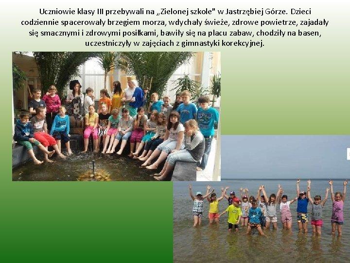 """Uczniowie klasy III przebywali na """"Zielonej szkole"""" w Jastrzębiej Górze. Dzieci codziennie spacerowały brzegiem"""