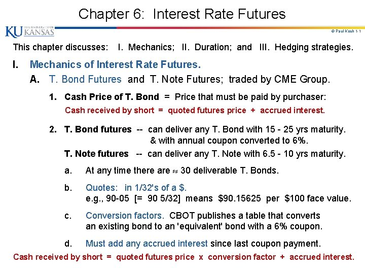 Chapter 6: Interest Rate Futures © Paul Koch 1 -1 This chapter discusses: I.