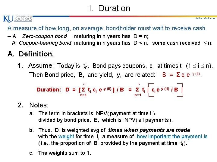 II. Duration © Paul Koch 1 -10 A measure of how long, on average,