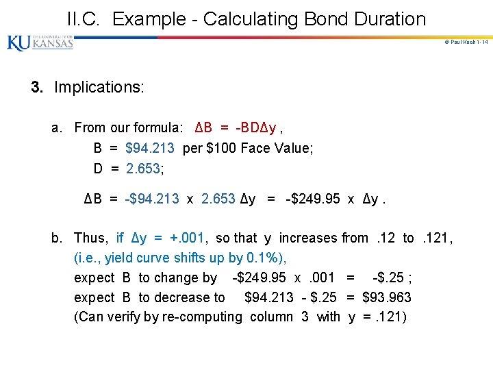 II. C. Example - Calculating Bond Duration © Paul Koch 1 -14 3. Implications: