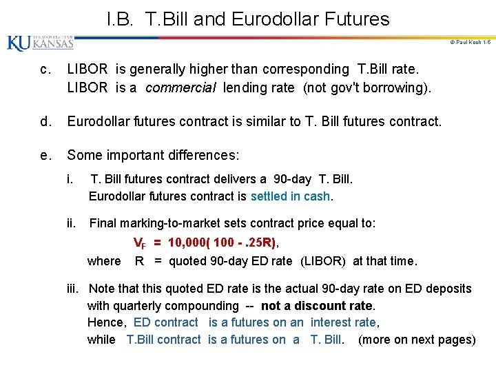 I. B. T. Bill and Eurodollar Futures © Paul Koch 1 -5 c. LIBOR