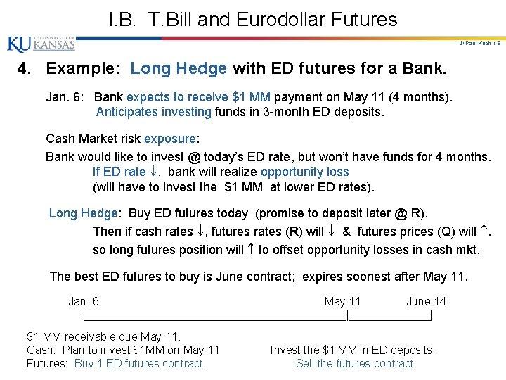 I. B. T. Bill and Eurodollar Futures © Paul Koch 1 -8 4. Example: