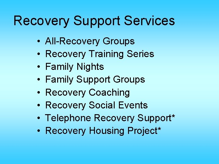 Recovery Support Services • • All-Recovery Groups Recovery Training Series Family Nights Family Support