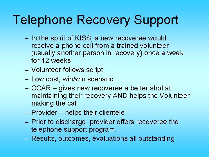 Telephone Recovery Support – In the spirit of KISS, a new recoveree would receive