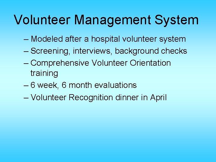 Volunteer Management System – Modeled after a hospital volunteer system – Screening, interviews, background