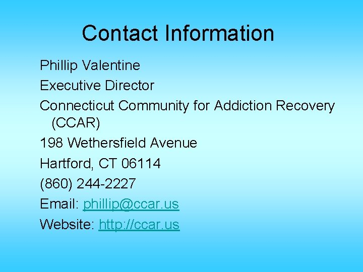 Contact Information Phillip Valentine Executive Director Connecticut Community for Addiction Recovery (CCAR) 198 Wethersfield