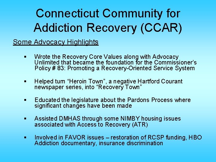 Connecticut Community for Addiction Recovery (CCAR) Some Advocacy Highlights § Wrote the Recovery Core