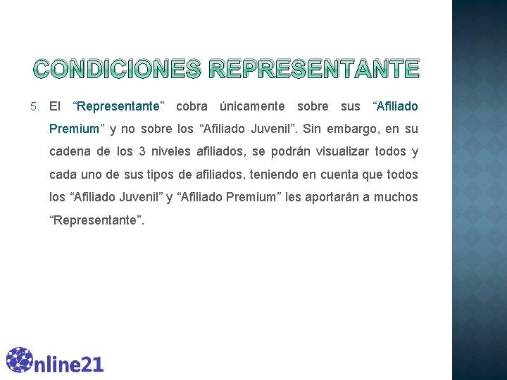 """CONDICIONES REPRESENTANTE 5. El """"Representante"""" cobra únicamente sobre sus """"Afiliado Premium"""" y no sobre"""