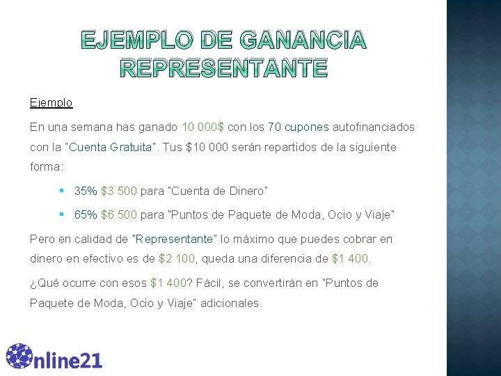 EJEMPLO DE GANANCIA REPRESENTANTE Ejemplo En una semana has ganado 10 000$ con los