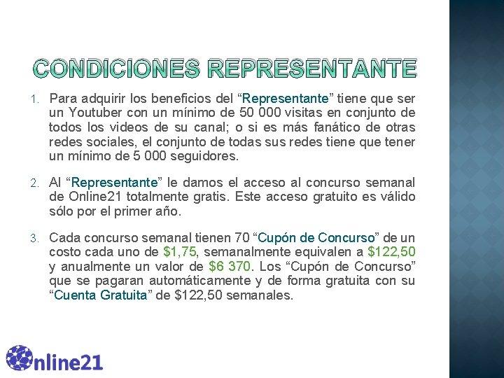 """CONDICIONES REPRESENTANTE 1. Para adquirir los beneficios del """"Representante"""" tiene que ser un Youtuber"""