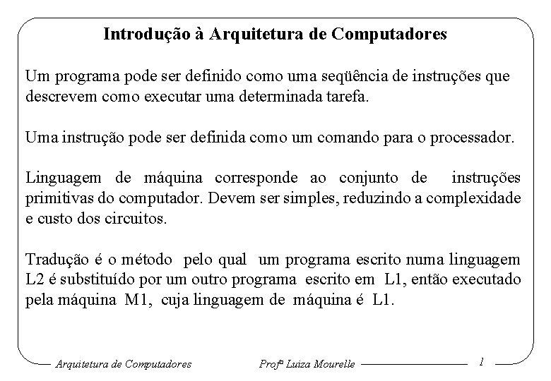 Introdução à Arquitetura de Computadores Um programa pode ser definido como uma seqüência de