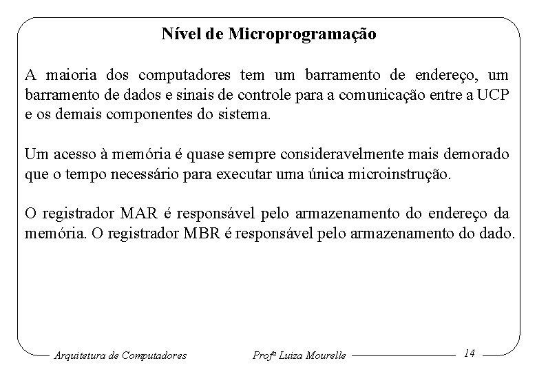 Nível de Microprogramação A maioria dos computadores tem um barramento de endereço, um barramento