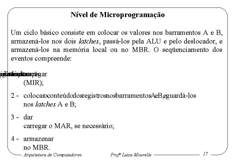 Nível de Microprogramação Um ciclo básico consiste em colocar os valores nos barramentos A