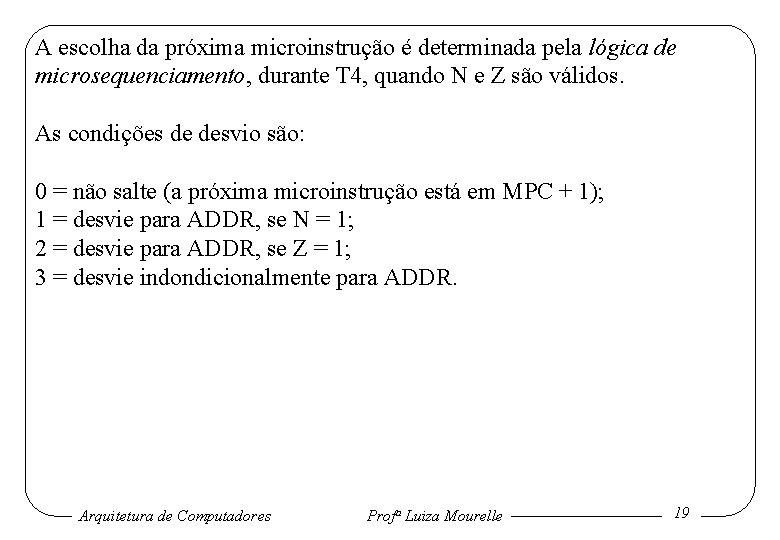 A escolha da próxima microinstrução é determinada pela lógica de microsequenciamento, durante T 4,