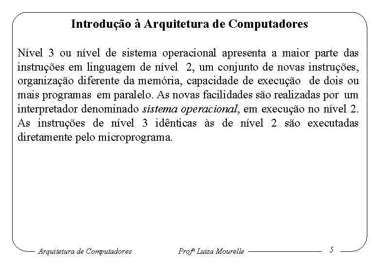 Introdução à Arquitetura de Computadores Nível 3 ou nível de sistema operacional apresenta a