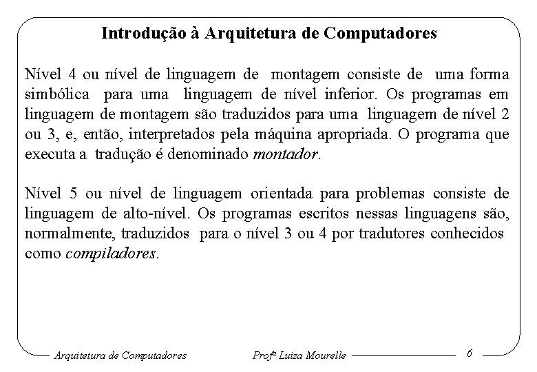 Introdução à Arquitetura de Computadores Nível 4 ou nível de linguagem de montagem consiste