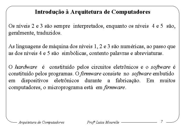 Introdução à Arquitetura de Computadores Os níveis 2 e 3 são sempre interpretados, enquanto