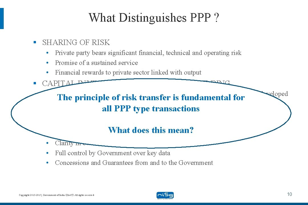 What Distinguishes PPP ? § SHARING OF RISK • Private party bears significant financial,