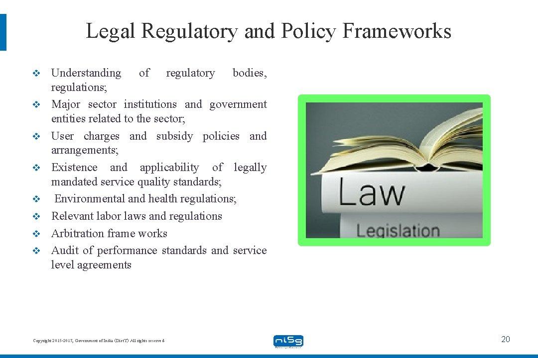 Legal Regulatory and Policy Frameworks v v v v Understanding of regulatory bodies, regulations;