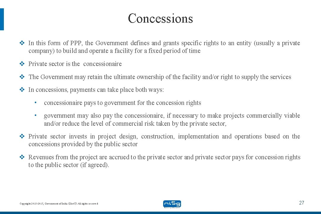 Concessions v In this form of PPP, the Government defines and grants specific rights