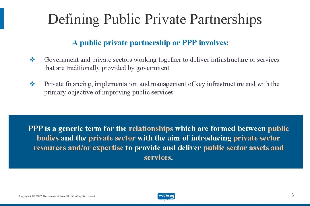 Defining Public Private Partnerships A public private partnership or PPP involves: v Government and