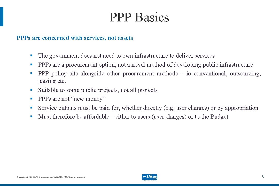 PPP Basics PPPs are concerned with services, not assets § The government does not