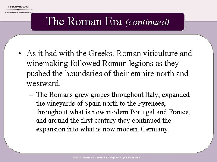 The Roman Era (continued) • As it had with the Greeks, Roman viticulture and