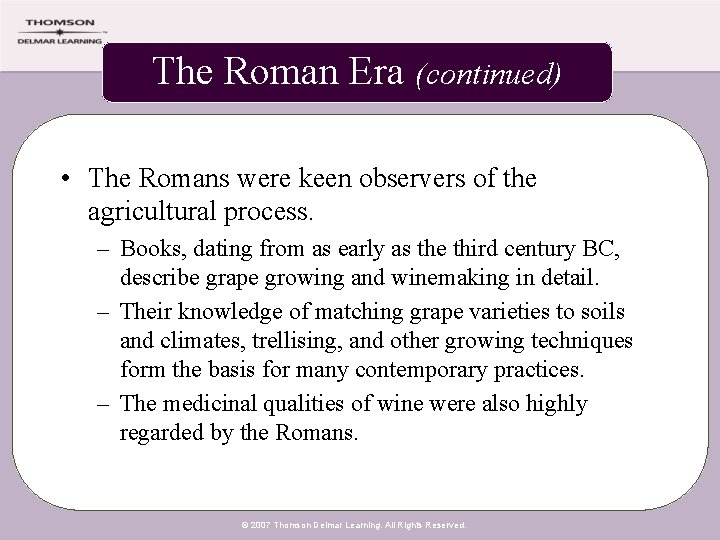 The Roman Era (continued) • The Romans were keen observers of the agricultural process.