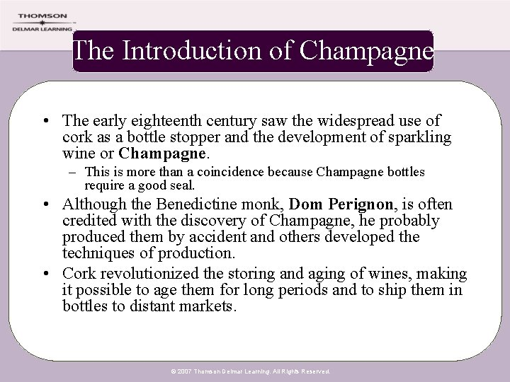 The Introduction of Champagne • The early eighteenth century saw the widespread use of