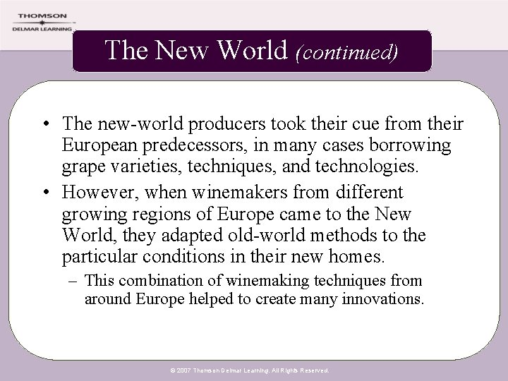 The New World (continued) • The new-world producers took their cue from their European