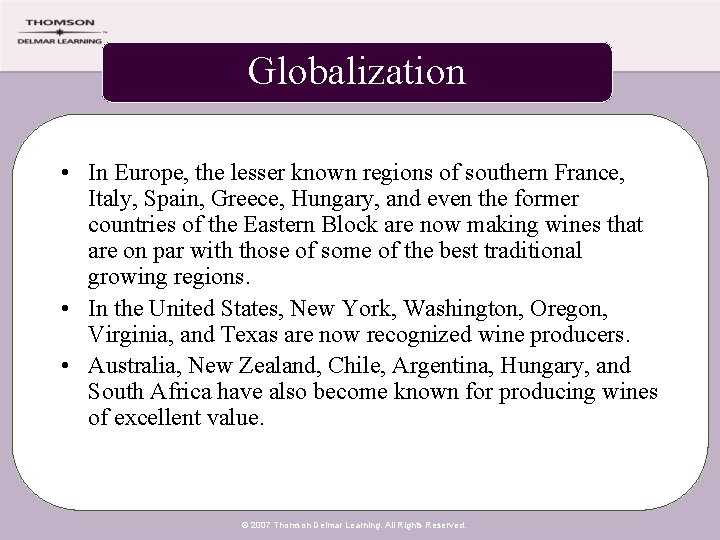 Globalization • In Europe, the lesser known regions of southern France, Italy, Spain, Greece,