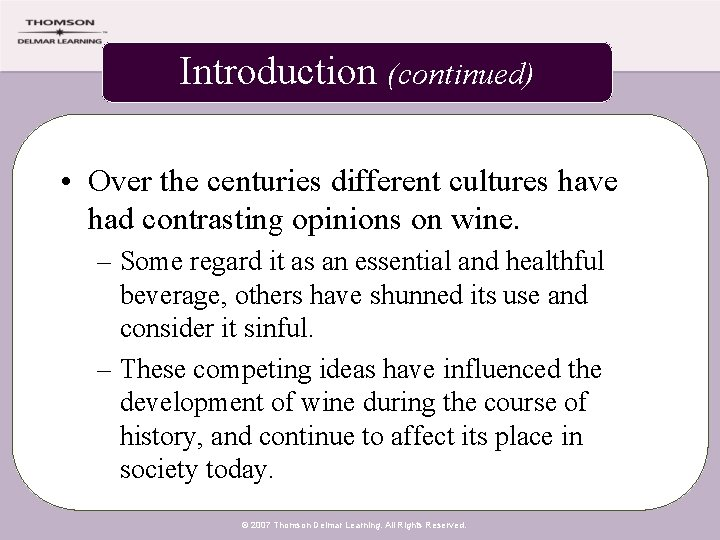 Introduction (continued) • Over the centuries different cultures have had contrasting opinions on wine.