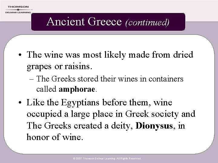 Ancient Greece (continued) • The wine was most likely made from dried grapes or