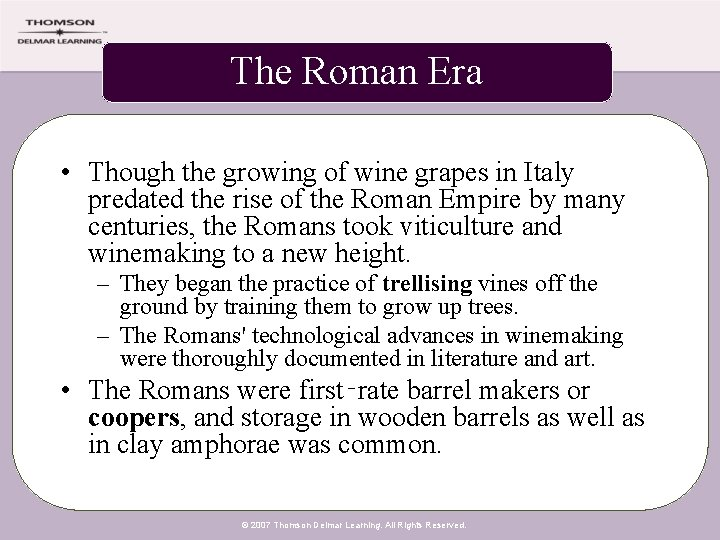 The Roman Era • Though the growing of wine grapes in Italy predated the