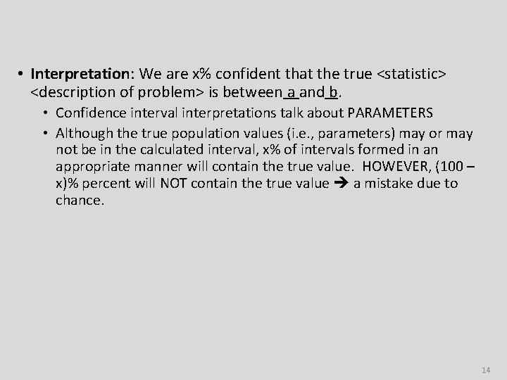 • Interpretation: We are x% confident that the true <statistic> <description of problem>