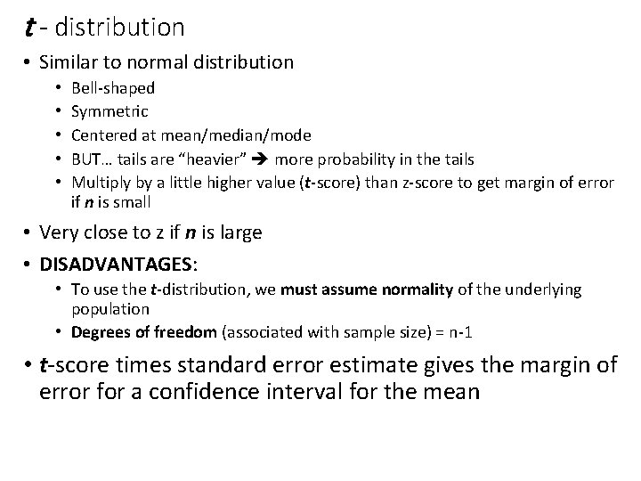 t - distribution • Similar to normal distribution • • • Bell-shaped Symmetric Centered