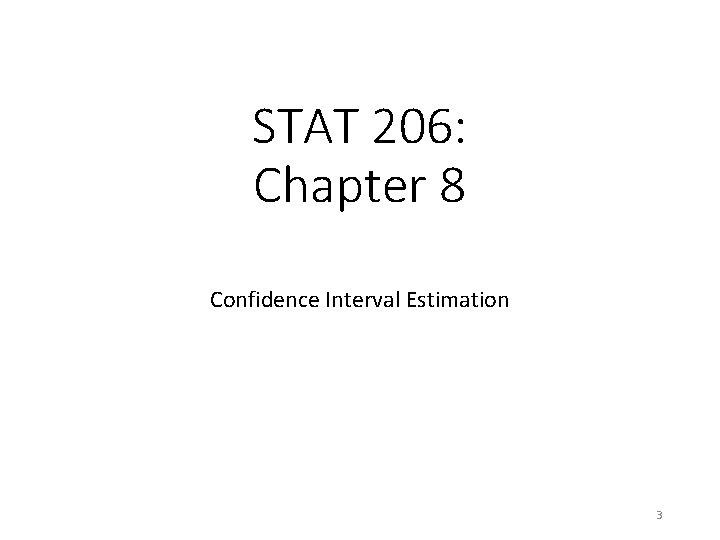 STAT 206: Chapter 8 Confidence Interval Estimation 3