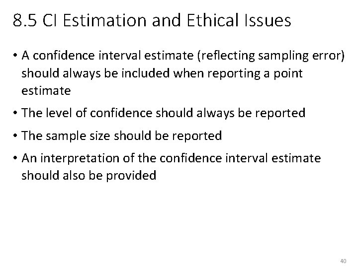 8. 5 CI Estimation and Ethical Issues • A confidence interval estimate (reflecting sampling