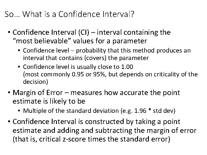 So… What is a Confidence Interval? • Confidence Interval (CI) – interval containing the